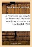 Joseph Jacob - La Progression des budgets en France du XIIIe siècle à nos jours, ses causes, ses remèdes.