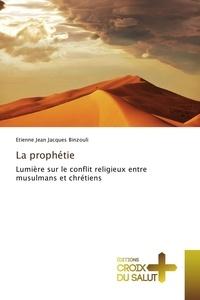 Etienne Jean Jacques Binzouli - La prophétie - Lumière sur le conflit religieux entre musulmans et chrétiens.