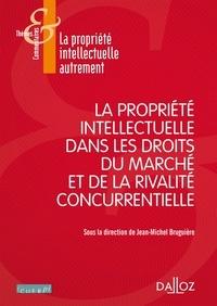 Jean-Michel Bruguière - La propriété intellectuelle dans les droits du marché et de la rivalité concurrentielle.
