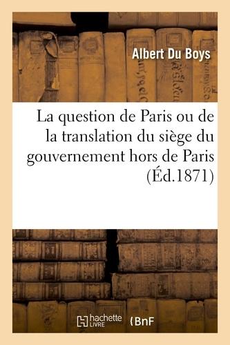 La question de Paris ou de la translation du siège du gouvernement hors de Paris