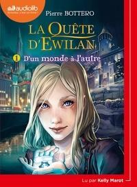 Pierre Bottero - La quête d'Ewilan Tome 1 : D'un monde à l'autre. 1 CD audio MP3