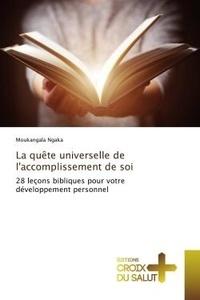 Moukangala Ngaka - La quête universelle de l'accomplissement de soi - 28 leçons bibliques pour votre développement personnel.