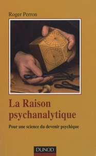 Roger Perron - La Raison psychanalytique - Pour une science du devenir psychique.