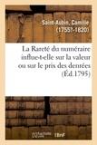 Camille Saint-Aubin - La Rareté du numéraire influent-elle sur la valeur ou sur le prix des denrées, autant qu'on le croit.