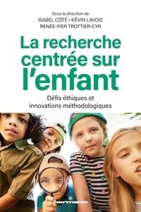 Isabel Côté et Kévin Lavoie - La recherche centrée sur l'enfant - Défis éthiques et innovations méthodologiques.