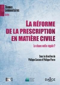 Philippe Casson et Philippe Pierre - La réforme de la prescription en matière civile - Le chaos enfin régulé ?.