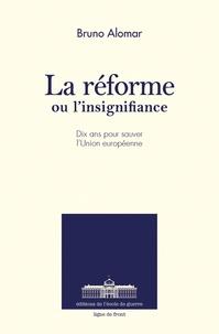 Bruno Alomar - La réforme ou l'insignifiance - Dix ans pour sauver l'Union européenne.