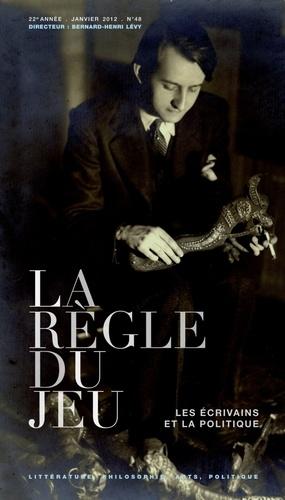 Bernard-Henri Lévy - La Règle du jeu N° 48, janvier 2012 : Les écrivains et la politique.
