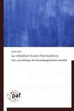 Agnès Noel - La relation trans-formatrice - Vers une éthique de l'accompganement sensible.