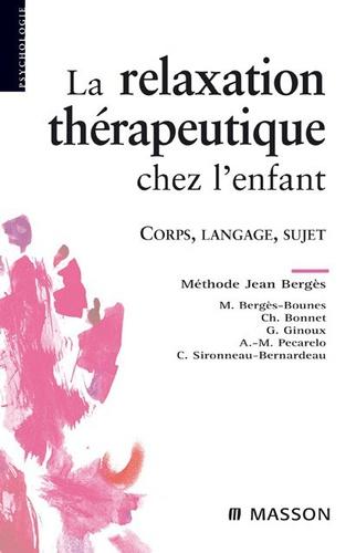 Marika Bergès-Bounes et Christine Bonnet - La relaxation thérapeutique chez l'enfant - Corps, langage, sujet.