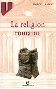 Marcel Le Glay - La religion romaine.