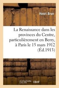 Brun - La Renaissance dans les provinces du Centre, particulièrement en Berry, conférence donnée.