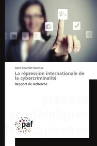 Julian Coomlan Hounkpe - La répression internationale de la cybercriminalité - Rapport de recherche.