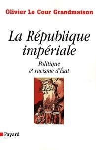Olivier Le Cour Grandmaison - La République impériale - Politique et racisme d'Etat.