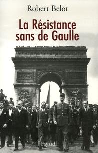 La Résistance sans de Gaulle - Politique et gaullisme de guerre.pdf