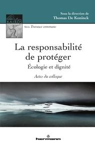 Thomas De Koninck - La responsabilité de protéger : écologie et dignité.