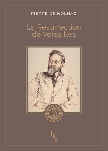 Pierre de Nolhac - La résurrection de Versailles.