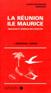 Pierre Nativel et Lucien Montaggioni - LA REUNION, ILE MAURICE. - Géologie et aperçus biologiques, plantes et animaux.
