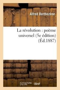 Alfred Berthezène - La révolution : poème universel (5e édition).