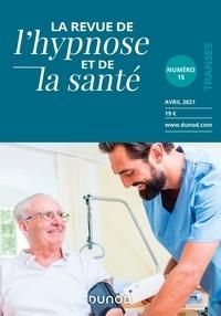 Dunod - La Revue de l'hypnose et de la santé N° 15, 2021 : .