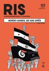 Didier Billion - La revue internationale et stratégique N° 121, printemps 20 : Mondes arabes, dix ans après.