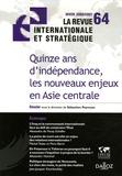 Sébastien Peyrouse - La revue internationale et stratégique N° 64, Hiver 2006/20 : Quinze ans d'indépendance, les nouveaux enjeux en Asie centrale.