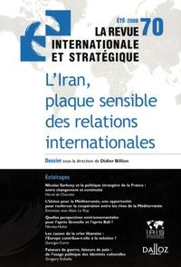 Didier Billion - La revue internationale et stratégique N° 70, Eté 2008 : L'Iran, plaque sensible des relations internationales.