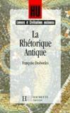 Françoise Desbordes - La rhétorique antique - L'art de persuader.