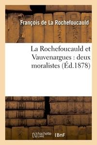 François de La Rochefoucauld - La Rochefoucauld et Vauvenargues : deux moralistes (Éd.1878).