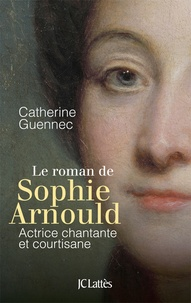 Catherine Guennec - La roman de Sophie Arnould - Actrice chantante et courtisane.