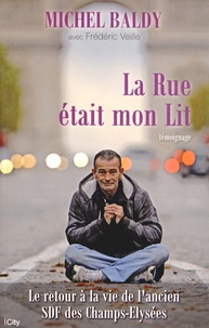 Michel Baldy et Frédéric Veille - La Rue était mon lit.