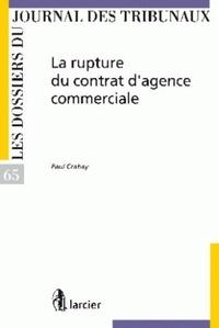 Paul Crahay - La rupture du contrat d'agence commerciale.