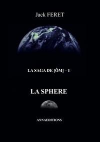 Jack Feret - La saga de Om Tome 1 : La sphère.