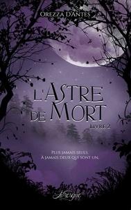 Orezza D'Antes - La saga des astres Tome : L'astre de mort.