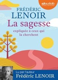 Frédéric Lenoir - La sagesse expliquée à ceux qui la cherchent. 1 CD audio MP3