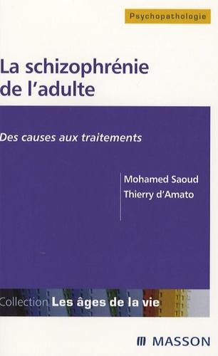 Thierry d' Amato et Mohamed Saoud - La schizophrénie de l'adulte - Des causes aux traitements.