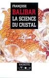 Françoise Balibar - La science du cristal.