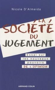 Nicole d' Almeida - La société du jugement - Essai  sur les nouveaux pouvoirs de l'opinion.