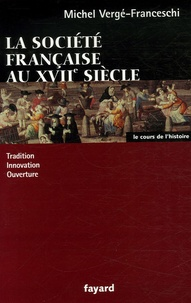 Michel Vergé-Franceschi - La Société française au XVIIe siècle - Tradition, innovation, ouverture.