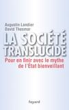 Augustin Landier et David Thesmar - La Société translucide - Pour en finir avec le mythe de l'Etat bienveillant.