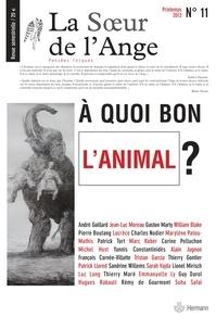 Jean-Luc Moreau - La Soeur de l'Ange N° 11, Printemps 201 : A quoi bon l'animal ?.