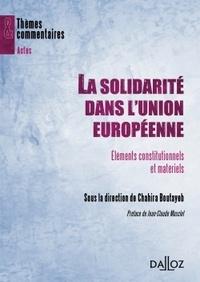 Chahira Boutayeb - La solidarité dans l'union européenne - Eléments constitutionnels et matériels.