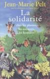 Jean-Marie Pelt et Franck Steffan - La Solidarité - Chez les plantes, les animaux, les humains.