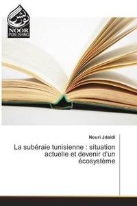 Nouri Jdaidi - La suberaie tunisienne : situation actuelle et devenir d'un ecosysteme.