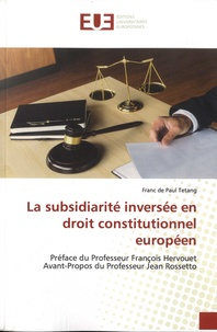 Franc de Paul Tetang - La subsidiarité inversée en droit constitutionnel européen.