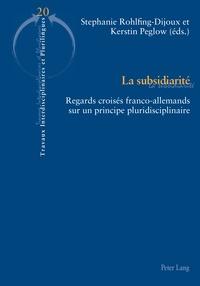 Stephanie Rohlfing-Dijoux et Kerstin Peglow - La subsidiarité - Regards croisés franco-allemands sur un principe pluridisciplinaire.