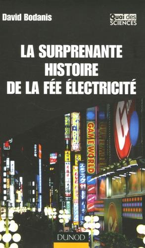 David Bodanis - La surprenante histoire de la fée électricité.