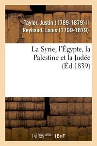 Justin Taylor - La Syrie, l'Égypte, la Palestine et la Judée.