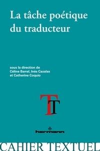 Céline Barral et Inès Cazalas - La tâche poétique du traducteur.