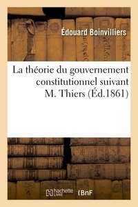 Edouard Boinvilliers - La théorie du gouvernement constitutionnel suivant M. Thiers.